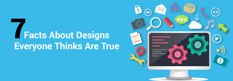 7 Facts About Designs Everyone Thinks are True