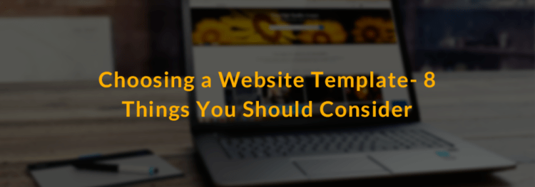 Choosing a Website Template – 8 Things You Should Consider