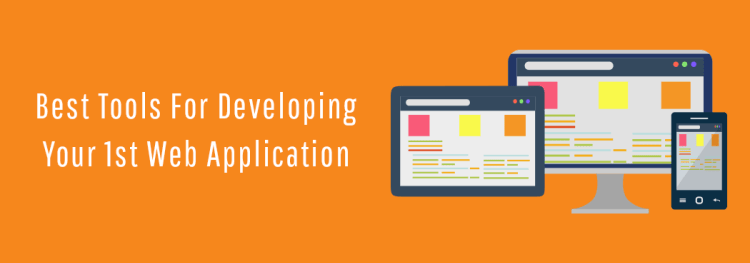 Best Tools for Developing your 1st Web Application