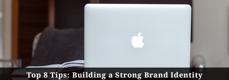 Top 8 Tips: Building a Strong Brand Identity
