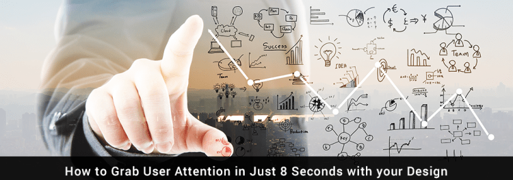 How to Grab User Attention in Just 8 Seconds with your Design