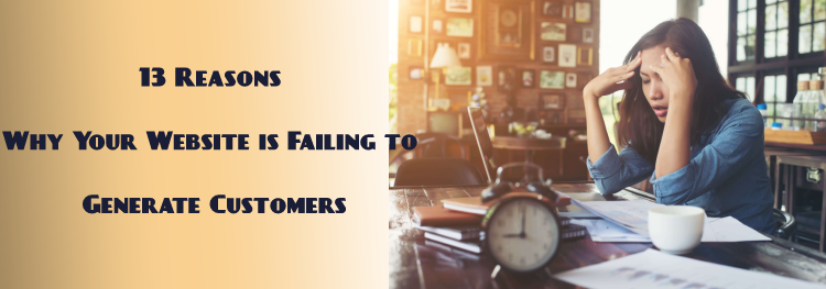 13 Reasons Why Your Website is Failing to Generate Customers